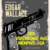 Edgar Wallace und der Fall: Der Verbrecher aus Memphis, USA (Edgar Wallace Reihe 10) von Edgar Wallace Edgar Wallace Reihe