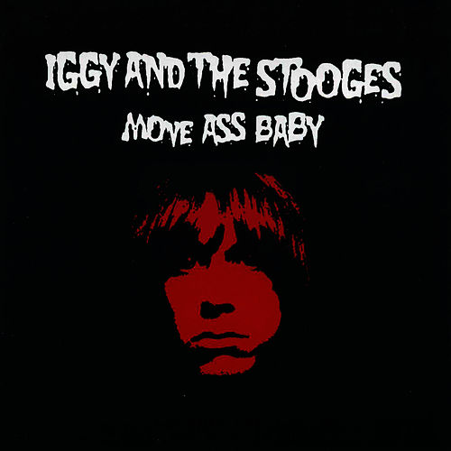 Move Ass Baby by The Stooges