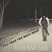 I'll Take the Back Road von Three Bean Soup