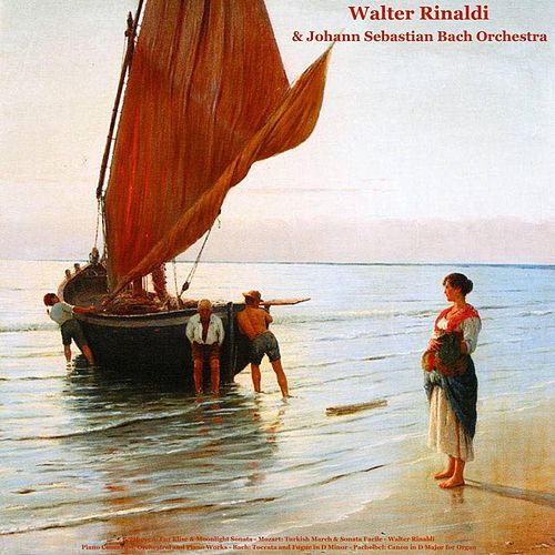 Beethoven: Fur Elise & Moonlight Sonata - Mozart: Turkish March & Sonata Facile - Walter Rinaldi: Piano Concertos, Orchestral and Piano Works - Bach: Toccata and Fugue in D Minor - Pachelbel: Canon in D Major for Organ by Walter Rinaldi