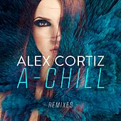 A-Chill (Remixes) by Alex Cortiz
