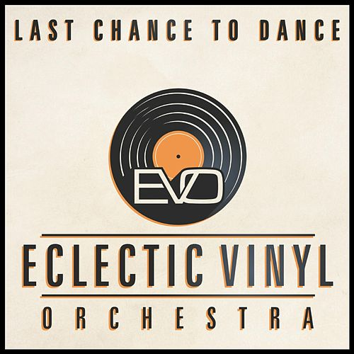 Last Chance to Dance by Eclectic Vinyl Orchestra