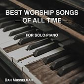 Best Worship Songs of All Time by Dan Musselman