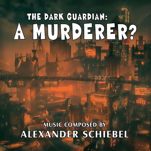 The Dark Guardian: A Murderer? (Original Score) by Alexander Schiebel