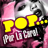 Pop...¡Por La Cara! by Various Artists