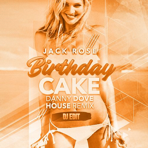 Birthday Cake Danny Dove House Mix DJ Edit Von Jack Rose