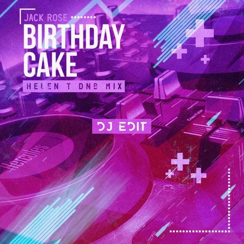 Birthday Cake (Helen T Dnb Mix DJ Edit) by Jack Rose