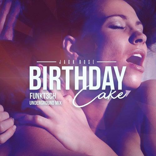 Birthday Cake (Funkt3Ch Underground Mix) by Jack Rose