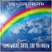 Somewhere over the Rainbow de Tosch