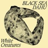White Creatures von Black Sea Dahu