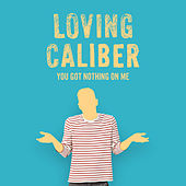 You Got Nothing On Me de Loving Caliber