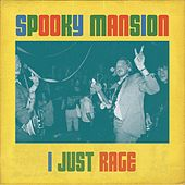 I Just Rage by Spooky Mansion