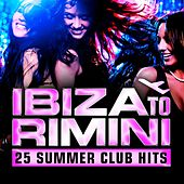 Ibiza to Rimini - 25 Summer Club Hits von Various Artists