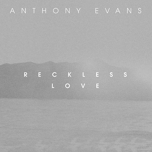 Reckless Love by Anthony Evans