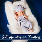 Soft Melodies for Toddlers by Lullaby Land