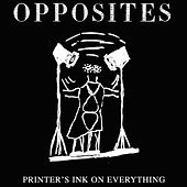 Printer's Ink On Everything de The Opposites