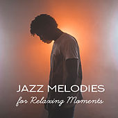 Jazz Melodies for Relaxing Moments de The Jazz Instrumentals