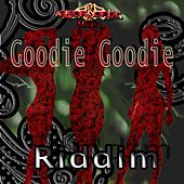 Goodie Goodie Riddim by Various Artists