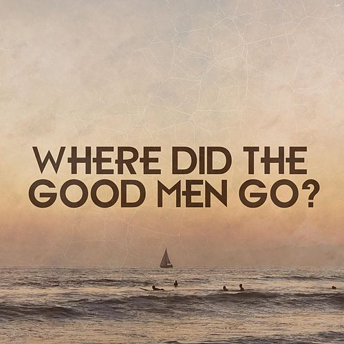Where Did the Good Men Go? by Will Harken