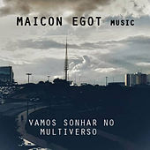 Vamos Sonhar no Multiverso by Maicon Egot