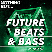 Nothing But... Future Beats & Bass, Vol. 04 - EP by Various Artists