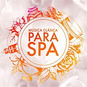 Música Clásica para Spa by Various Artists