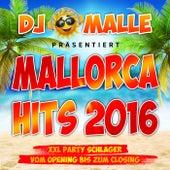 DJ Malle präsentiert Mallorca Hits 2016 - XXL Party Schlager vom Opeing bis zum Closing von Various Artists