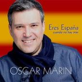 Eres España Cuando No Hay Más by Oscar Marin