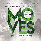Makin Moves (Real Life Famous) by iKai