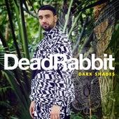 Dark Shades von Dead Rabbit