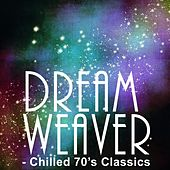 Dream Weaver - Chilled 70's Classics de Various Artists