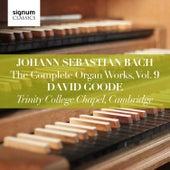 Johann Sebastian Bach: The Complete Organ Works Vol. 9 – Trinity College Chapel, Cambridge by David Goode