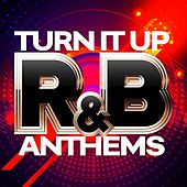 Turn it Up: R&B Anthems by Various Artists