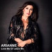 Love Me or Leave Me von Arianne