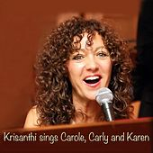 Krisanthi Sings Carole, Carly and Karen von Krisanthi Pappas