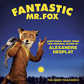 Fantastic Mr. Fox - Additional Music From The Original Score By Alexandre Desplat - The Abbey Road Mixes von Alexandre Desplat