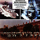 The Band of Her Majesty's Royal Marines: A Concert Performance by The Band Of Her Majesty''s Royal Marines