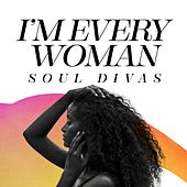 I'm Every Woman: Soul Divas by Various Artists