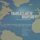 Transatlantic Rhapsody (Live at Jazzaar Festival 2018) [feat. Frank Greene, Tom Malone, Bill Pierce, Gil Goldstein, Kabir Sehgal, & Michael Baker] de The Swiss Youth Jazz Orchestra