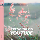 KEEN: Trending on YouTube - Chill Vol. 1 von Various Artists