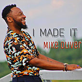I Made It by Mike Oliver