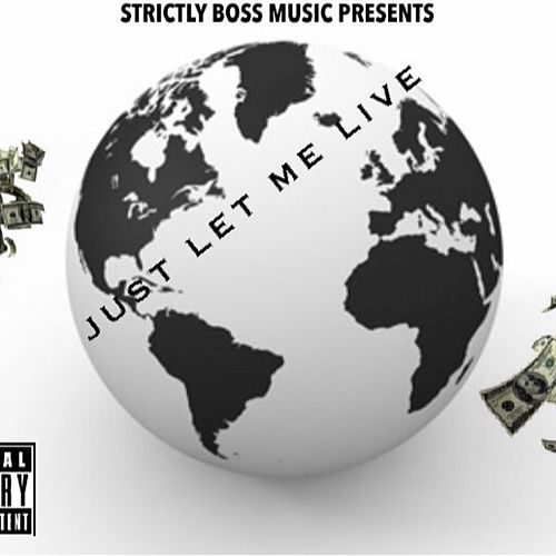 b3e9b8ce Just Let MeLive (Single, Explicit) by Strictly Boss Music