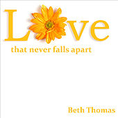 Love That Never Falls Apart by Beth Thomas