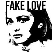 Fake Love by Bug