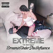 Dreamin Under the Influence by Extreme the MuhFugga