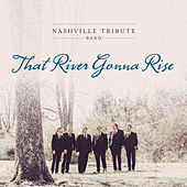 That River Gonna Rise by Nashville Tribute Band