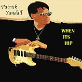 When It's Hip by Patrick Yandall