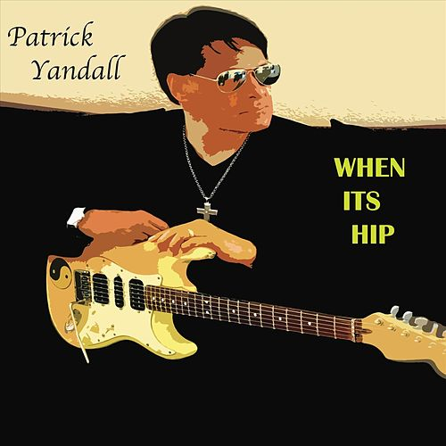 When It's Hip de Patrick Yandall