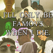 I'll only be famous when I die. von Noze