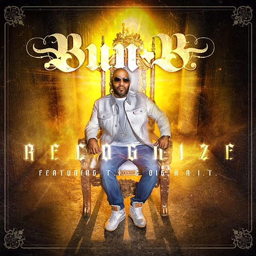 Recognize (Feat. T.I. & Big K.R.I.T.) by Bun B